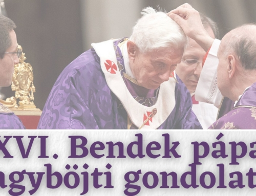 XVI. Benedek pápa nagyböjti gondolatai